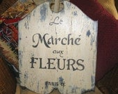 Vintage French Flower Market Sign Le MARCHE AUX FLEURS French Country Cottage Paris Chic Shabby Vintage Style Signs