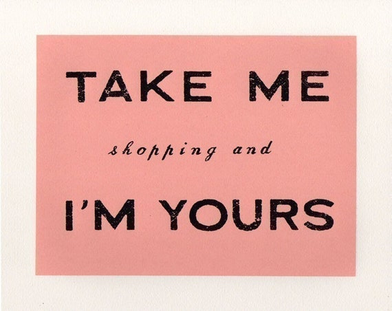 TAKE ME shopping and I'M YOURS screenprint (pink)
