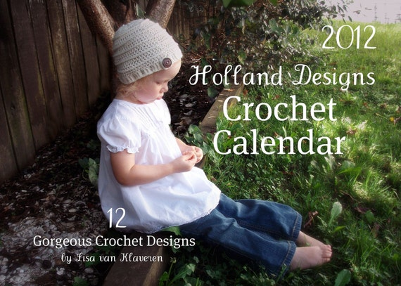 CLEARANCE SALE- 2012 Holland Designs Crochet Pattern Wall Calendar - 12 New Patterns - 36 Pages