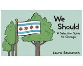 Chicago Guidebook - We Should: A Selective Guide to Chicago