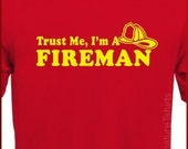 Trust Me I'm A Fireman T-shirt tshirt mens womens shirt Christmas Gift More Colors firefighter tee S - 2XL