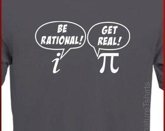 Christmas gift BE RATIONAL Get Real T-shirt math nerd Pi Geek tshirt tee shirt Funny geeky Husband gift mens t shirt womens ladies mathlete