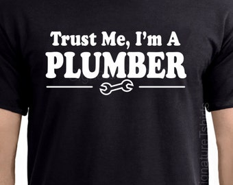 Funny Plumber tshirt mens t-shirt Trust Me I'm A PLUMBER T-shirt - Maintenance tshirt shirt Christmas gift for husband t shirt gift for dad