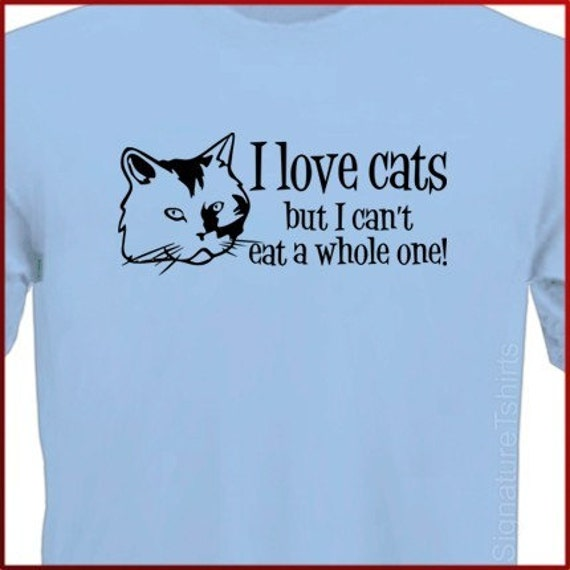 I LOVE CATS But I Can't Eat a Whole One T-Shirt More Colors S - 2XL