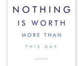 Nothing is Worth More Than This Day, 11 X 14 Poster