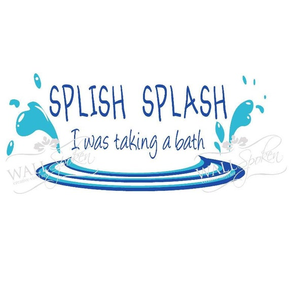 items similar to splish splash i was taking a bath vinyl wall decal on etsy. Black Bedroom Furniture Sets. Home Design Ideas