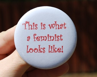 What a Feminist Looks Like Button/Badge/Magnet