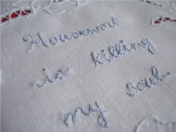 Housework is killing my soul hand emroidered doily