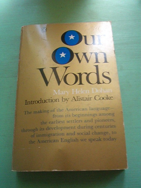 1975 OUR OWN WORDS Making of the American Language By Mary Helen Dohan