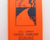 All About Going Abroad with maps and a handy travel diary by Harry A. Franck