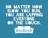 Teal Running Art Print - No Matter How Slow You Run You Are Lapping Everyone on the Couch - 8x10 running inspirational print