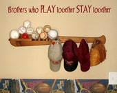 Brothers who PLAY together STAY together vinyl lettering for your wall