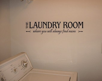 The Laundry Room where you will always find mom Vinyl Lettering