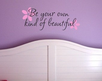 Be Your Own Kind of Beautiful Vinyl Lettering for Walls with 2 flower decals....2 different font layout choices