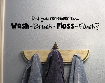 Did you remember to...Wash...Brush...Floss...Flush...Vinyl lettering