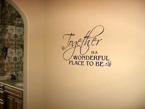 Together is a wonderful place to be Vinyl Lettering