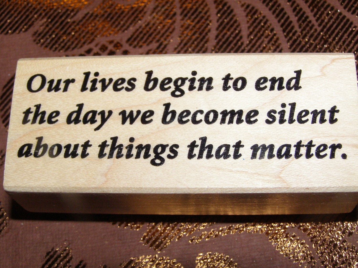 Our Lives begin to end the day we become silent about things