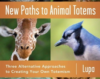 New Paths to Animal Totems: Three Alternative Approaches to Creating Your Own Totemism by Lupa - direct from author and signed