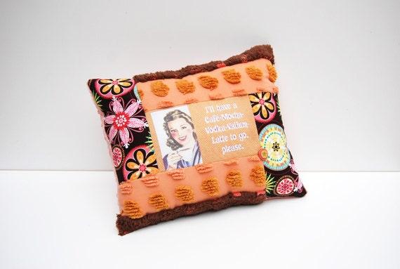 Chenille Pillow - Pop Art Humor Pillow - I'll have a Cafe Mocha Vodka Valium Latte to Go, Please - Vintage Chenille Handmade Retro Pillow