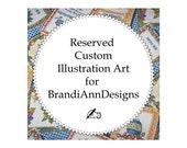 Reserved Custom Illustration Art for BrandiAnnDesigns