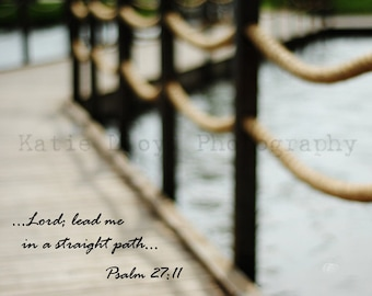 The Path Before Me - Scripture & a Snapshot - Psalm 27:11 - 11x14 Fine Art Christian Photography Print