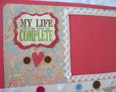 12 x 12 Pre-made page -My Life Is Complete -  vintage look papers