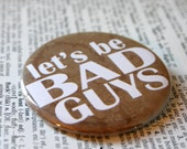 Let's Be Bad Guys  Pinback Button
