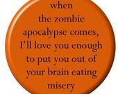 When the zombie apocalypse comes... I'll kill you