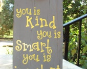 You is kind you is smart you is important The Help famous line  on  wood
