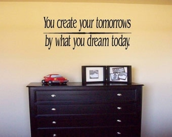 Wall Decal You create your tomorrows by what you dream today.