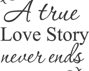 A True Love Story Never Ends Wall Decal Wall Words Wall Tattoo Vinyl Decal