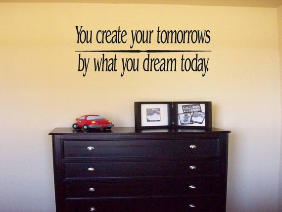 Wall Decal Quote You create your tomorrows by what you dream today.