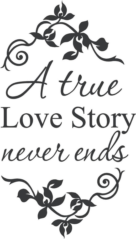 A True Love Story Never Ends Wall Decal Wall Words Wall Tattoo