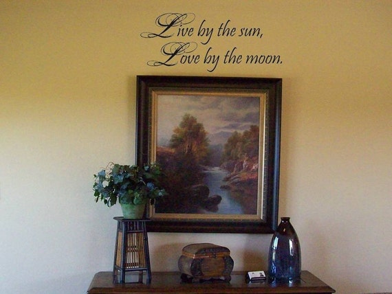 Wall Decal Quote Live by the sun, Love by the moon.-Large