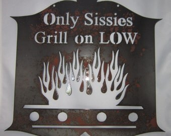 Only Sissies Grill on LOW - Metal art - Custom Sign