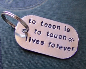 Hand Stamped Keychain...to teach is to touch lives forever