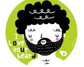 "5""x7"" print I Love Your Beard illustration wall art"