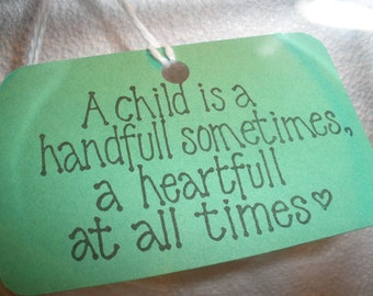 Message Gift Tags ( Set of 6 ) with the message ( A Child Is A Handfull Sometimes, A Heartfull At All Times