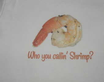 Who You Callin' Shrimp Baby Onesie Baby BOY or Baby Girl - You Pick the Size