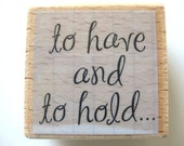 To Have And To Hold...Rubber Stamp NEW