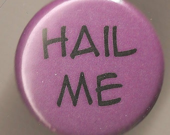 Hail Me 1 Inch pinback button