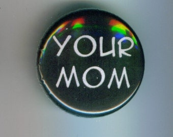 Your Mom 1 Inch Pinback Button