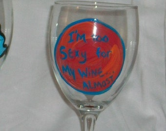 Funny saying wine glass - I'm too sexy for my wine...almost hand painted- eco friendly