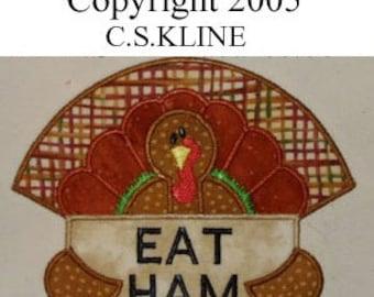 Thanksgiving Turkey hold EAT HAM sign  -- Machine Embroidery applique design 4x4 hoop