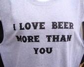 I love beer more than you Custom Designed Tshirt