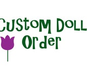 Custom Doll Order - Reserved for Amanda