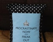 Procrastinate Now and Freak Out Later Pillow Cover