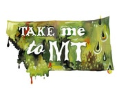 Take me to Montana art print | State Wall Art | Watercolor painting | Map Art