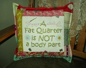 A Fat Quarter Is Not A Body Part Embroidered and Quilted Decorative Pillow
