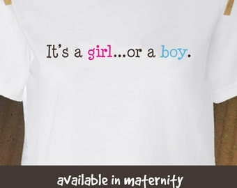 It's a girl..or a boy gender reveal  long or short sleeve maternity or non maternity pregnancy announcement shirt